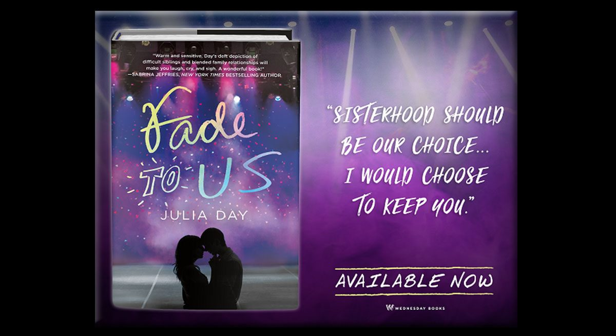 """This is a graphic for author Julia Day's book, """"Fade to us."""" On the left of the image is the book cover, featuring sparkles against a purple background and a boy and girl on the verge of kissing. The quote reads, """"Sisterhood should be our choice. I would choose to keep you."""""""